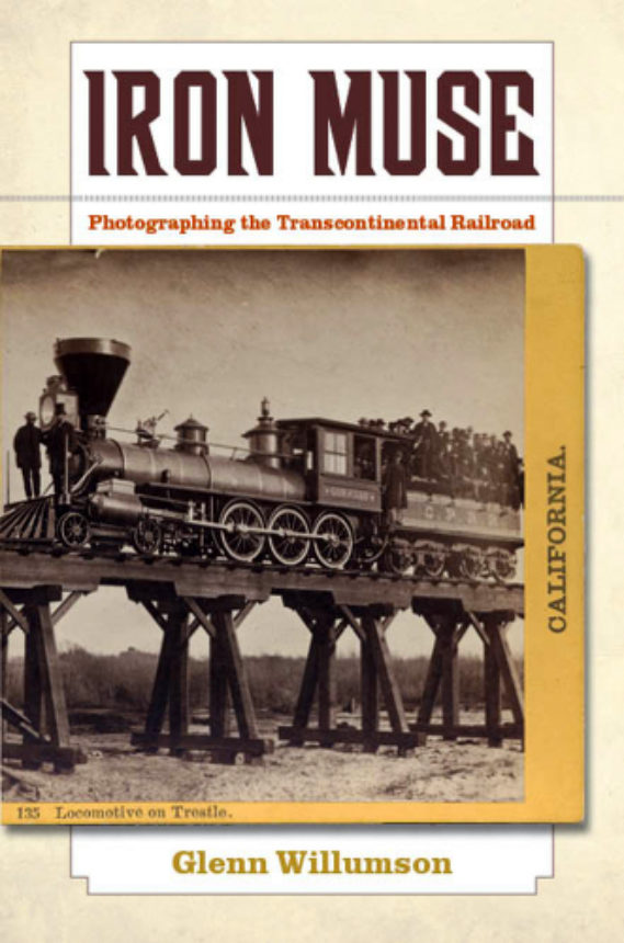 Iron Muse Photographing The Transcontinental Railroad