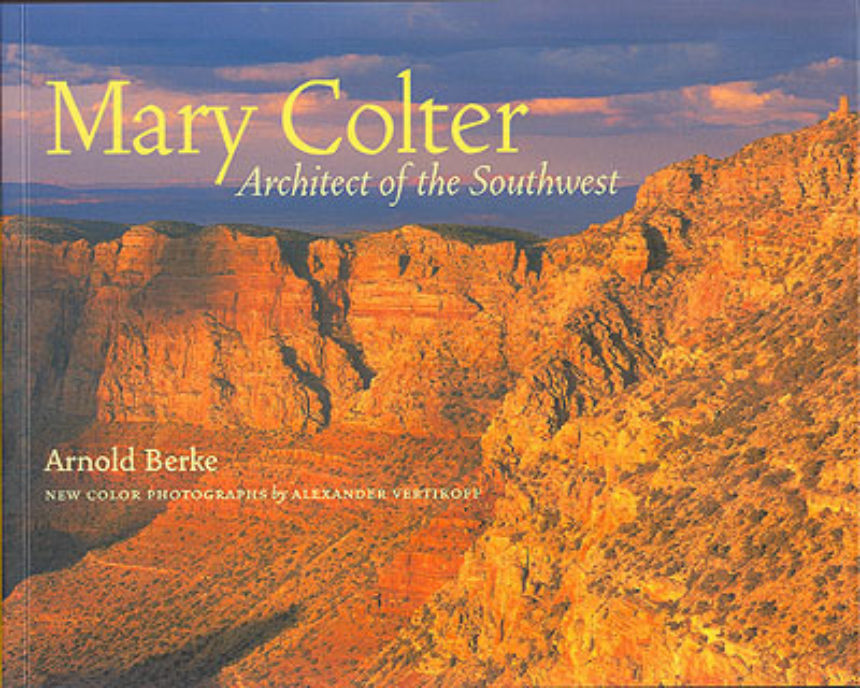 Mary Colter Architect Of The Southwest