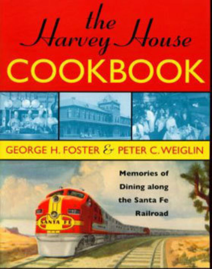 The Harvey House Cookbook Memories Of Dining Along The Santa Fe